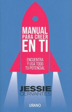 MANUAL PARA CREER EN TI. ENCUENTRA Y USA TODO TU POTENCIAL