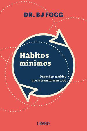 Hábitos mínimos. Pequeños cambios que lo transforman todo