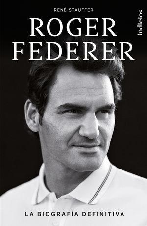Roger Federer. La biografía definitiva