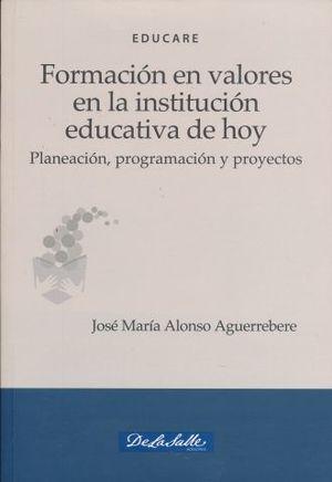 FORMACION EN VALORES EN LA INSTITUCION EDUCATIVA DE HOY. PLANEACION PROGRAMACION Y PROYECTOS