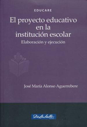 PROYECTO EDUCATIVO EN LA INSTITUCION ESCOLAR, EL. ELABORACION Y EJECUCION