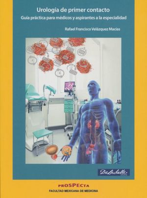 Urología de primer contacto. Guía práctica para médicos y aspirantes da la especialidad