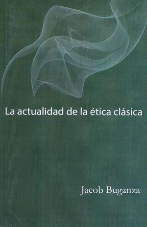 ACTUALIDAD DE LA ETICA CLASICA, LA