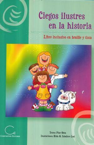 CIEGOS ILUSTRES EN LA HISTORIA / LIBRO INCLUSIVO EN BRAILLE Y TINTA (LIBRO EN SISTEMA BRAILLE)