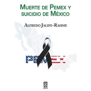 MUERTE DE PEMEX Y SUICIDIO DE MEXICO