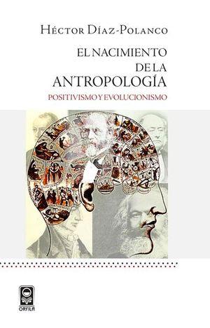 NACIMIENTO DE LA ANTROPOLOGIA, EL. POSITIVISMO Y EVOLUCIONISMO