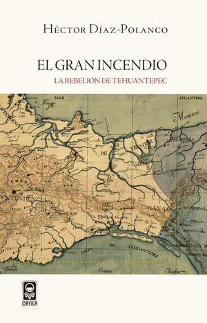 GRAN INCENDIO, EL. LA REBELION DE TEHUANTEPEC