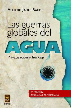 GUERRAS GLOBALES DEL AGUA, LAS. PRIVATIZACION Y FRACKING