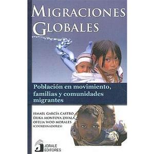 MIGRACIONES GLOBALES. POBLACION EN MOVIMIENTO FAMILIAS Y COMUNIDADES MIGRANTES