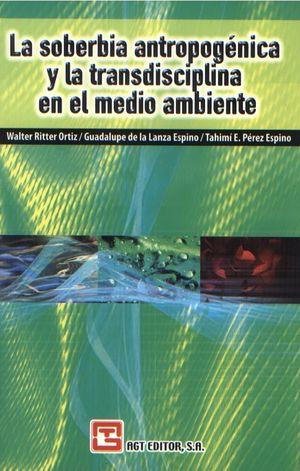 SOBERBIA ANTROPOGENICA Y LA TRANSDISCIPLINA EN EL MEDIO AMBIENTE, LA