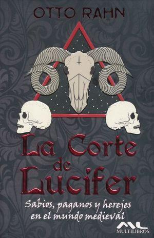 CORTE DE LUCIFER, LA. SABIOS PAGANOS Y HEREJES EN EL MUNDO MEDIEVAL