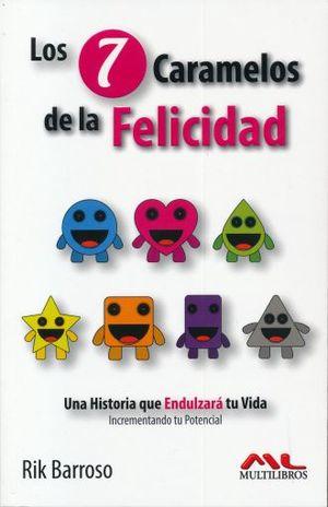 7 CARAMELOS DE LA FELICIDAD, LOS. UNA HISTORIA QUE ENDULZARA TU VIDA INCREMENTANDO TU POTENCIAL
