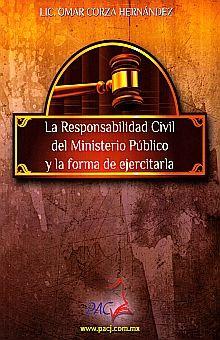 RESPONSABILIDAD CIVIL DEL MINISTERIO PUBLICO Y LA FORMA DE EJERCITARLA, LA