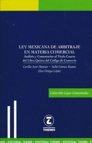 LEY MEXICANA DE ARBITRAJE EN MATERIA COMERCIAL. ANALISIS Y COMENTARIOS AL TITULO CUARTO DEL LIBRO QUINTO DEL CODIGO DE COMERCIO