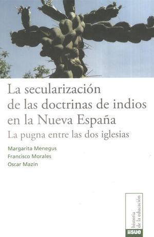 SECULARIZACION DE LAS DOCTRINAS DE INDIOS EN LA NUEVA ESPAÑA, LA. LA PUGNA ENTRE LAS DOS IGLESIAS