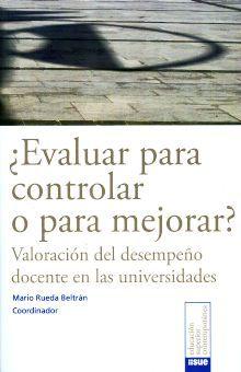 EVALUAR PARA CONTROLAR O PARA MEJORAR. VALORACION DEL DESEMPEÑO DOCENTE EN LAS UNIVERSIDADES