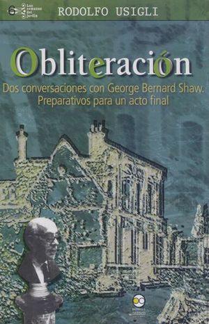 OBLITERACION. DOS CONVERSACIONES CON GEORGE BERNARD SHAW. PREPARATIVOS PARA UN ACTO FINAL