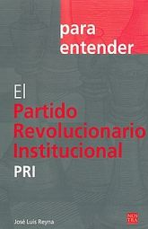 PARA ENTENDER. EL PARTIDO REVOLUCIONARIO INSTITUCIONAL PRI