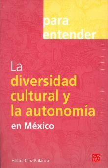 PARA ENTENDER LA DIVERSIDAD CULTURAL Y LA AUTONOMIA EN MEXICO