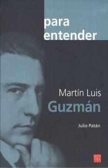 PARA ENTENDER MARTIN LUIS GUZMAN