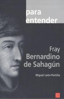 PARA ENTENDER FRAY BERNARDINO DE SAHAGUN