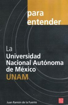 PARA ENTENDER LA UNIVERSIDAD NACIONAL AUTONOMA DE MEXICO UNAM