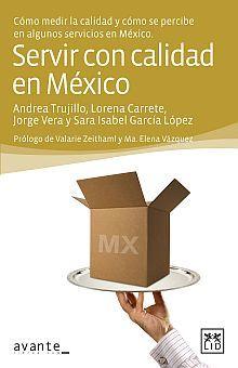 SERVIR CON CALIDAD EN MEXICO. COMO MEDIR LA CALIDAD Y COMO SE PERCIBE EN ALGUNOS SERVICIOS EN MEXICO