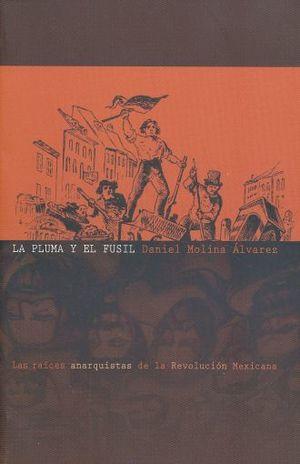 PLUMA Y EL FUSIL, LA. LAS RAICES ANARQUISTAS DE LA REVOLUCION MEXICANA