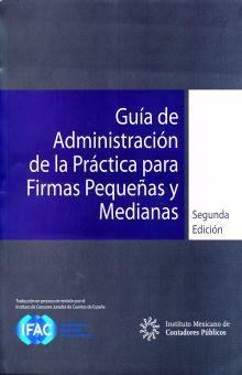GUIA DE ADMINISTRACION DE LA PRACTICA PARA FIRMAS PEQUEÑAS Y MEDIANAS / 2 ED.
