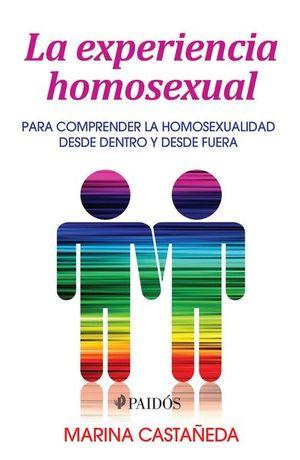 EXPERIENCIA HOMOSEXUAL, LA. PARA COMPRENDER LA HOMOSEXUALIDAD DESDE DENTRO Y DESDE FUERA