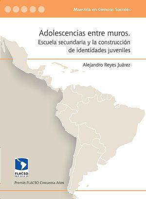 ADOLESCENCIAS ENTRE MUROS. ESCUELA SECUNDARIA Y LA CONSTRUCCION DE IDENTIDADES JUVENILES