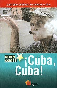 CUBA CUBA. 9 HISTORIAS VERIDICAS DE LA VIDA EN LA ISLA