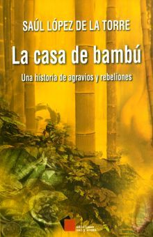CASA DE BAMBU, LA. UNA HISTORIA DE AGRAVIOS Y REBELIONES