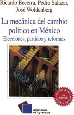 MECANICA DEL CAMBIO POLITICO EN MEXICO, LA. ELECCIONES PARTIDOS Y REFORMAS / 3 ED.