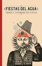 FIESTAS DEL AGUA. SONES Y LEYENDAS DE TIXTLA / PD. (INCLUYE CD)