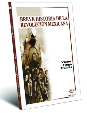 BREVE HISTORIA DE LA REVOLUCION MEXICANA