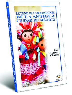 LEYENDAS Y TRADICIONES DE LA ANTIGUA CIUDAD DE MEXICO