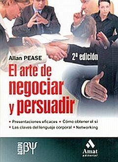 ARTE DE NEGOCIAR Y PERSUADIR, EL / 2 ED.