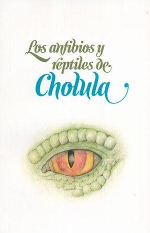 ANFIBIOS Y REPTILES DE CHOLULA, LOS