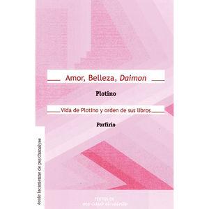 AMOR BELLEZA DAIMON. VIDA DE PLOTINO Y ORDEN DE SUS LIBROS