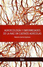 AGROECOLOGIA Y ENFERMEDADES DE LA RAIZ EN CULTIVOS AGRICOLAS / PD.