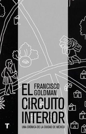 CIRCUITO INTERIOR, EL. UNA CRONICA DE LA CIUDAD DE MEXICO
