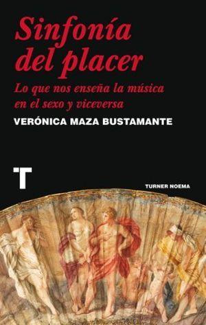 SINFONIA DEL PLACER. LO QUE NOS ENSEÑA LA MUSICA EN EL SEXO Y VICEVERSA