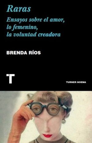 RARAS. ENSAYOS SOBRE EL AMOR LO FEMENINO LA VOLUNTAD CREADORA