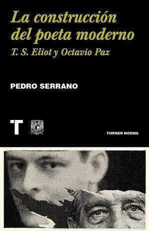 La construcción del poeta moderno. T.S. Eliot y Octavio Paz