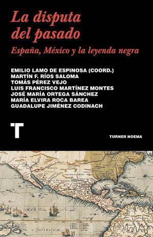 La disputa del pasado. España, México y la leyenda negra