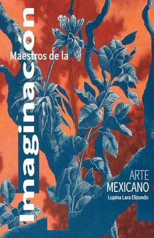MAESTROS DE LA IMAGINACION. ARTE MEXICANO / PD.