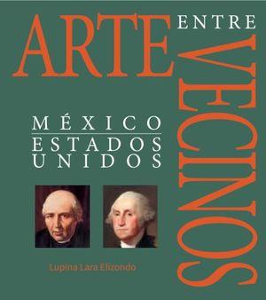 ARTE ENTRE VECINOS MEXICO Y ESTADOS UNIDOS / PD.