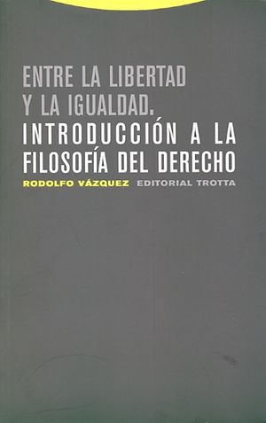 ENTRE LA LIBERTAD Y LA IGUALDAD. INTRODUCCION A LA FILOSOFIA DEL DERECHO
