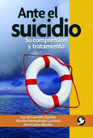 ANTE EL SUICIDIO. SU COMPRENSION Y TRATAMIENTO